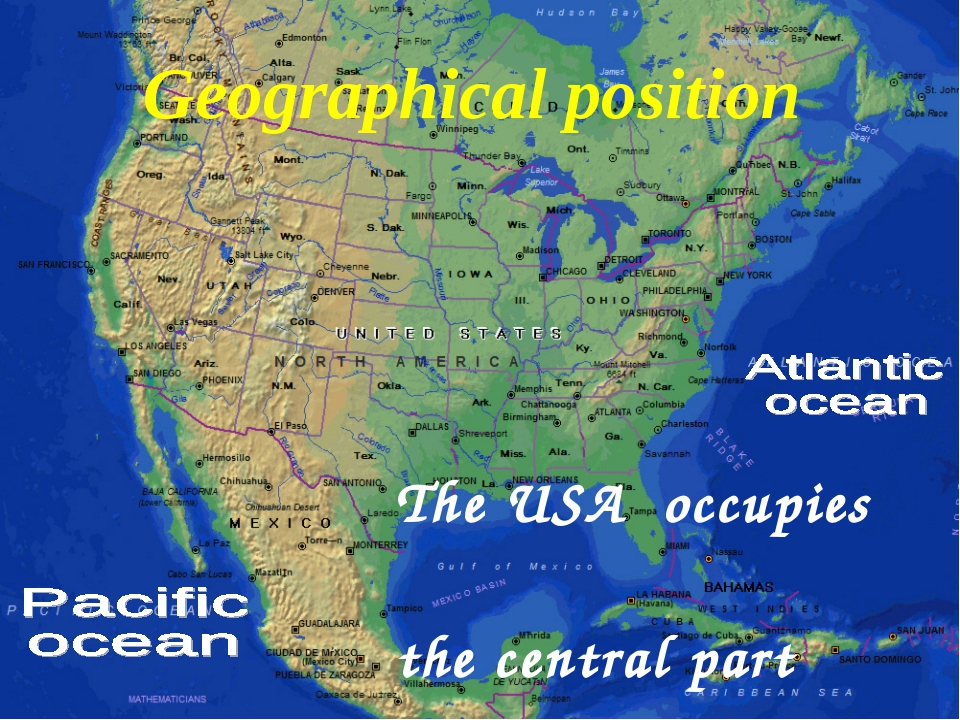 The USA occupies the central part of North America. Geographical position
