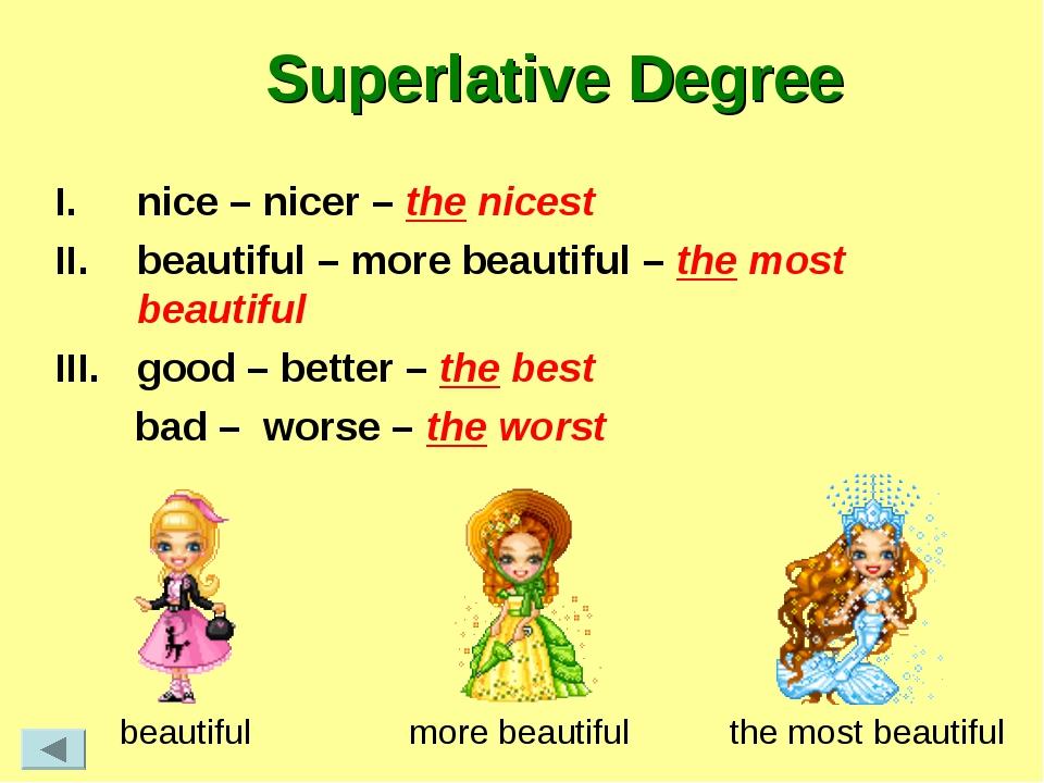Superlative Degree nice – nicer – the nicest beautiful – more beautiful – the...