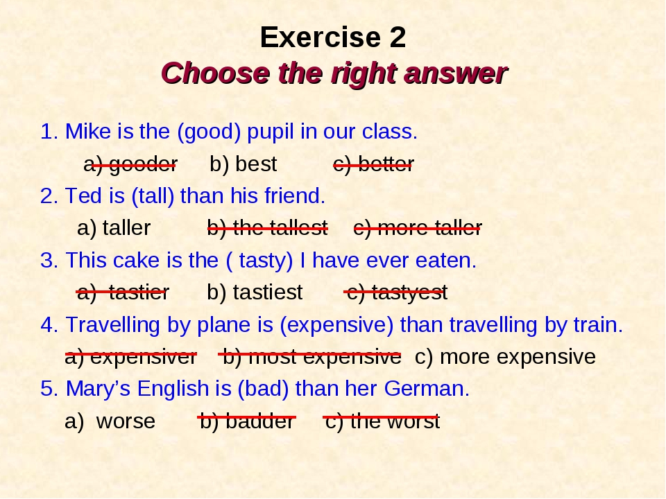 Exercise 2 Choose the right answer 1. Mike is the (good) pupil in our class....