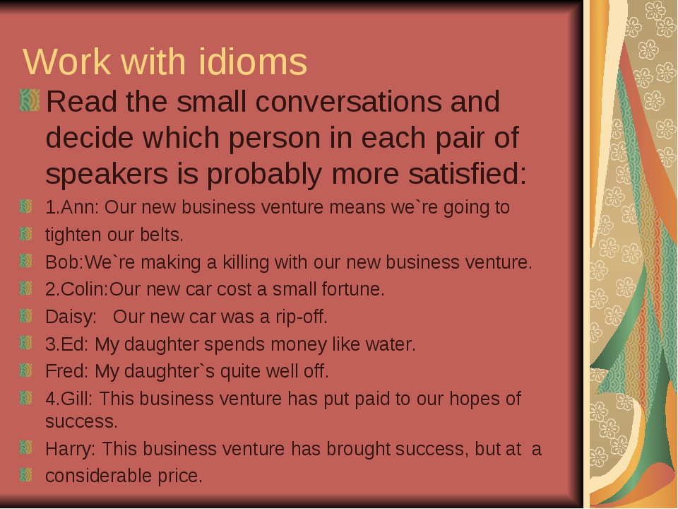 Work with idioms Read the small conversations and decide which person in each...