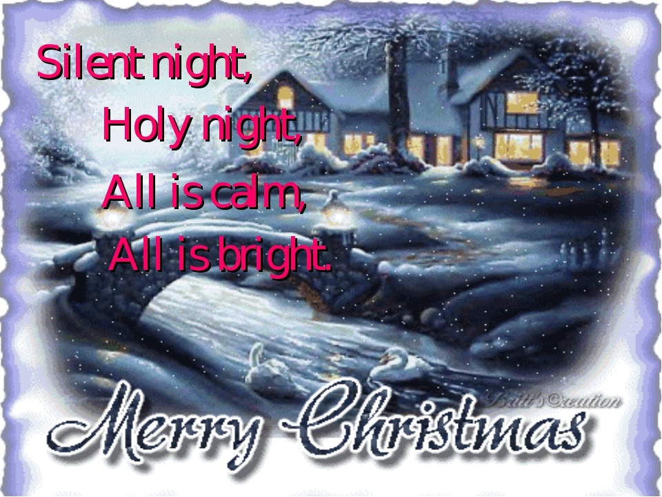 Silent night, Holy night, All is calm, All is bright.
