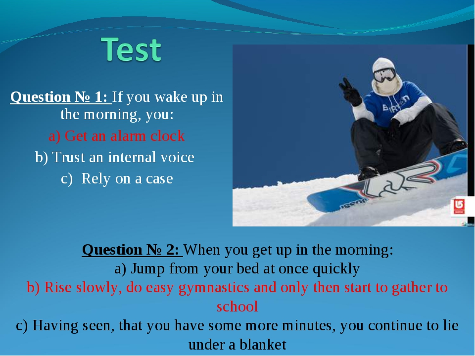 Question № 1: If you wake up in the morning, you: a) Get an alarm clock b) Tr...