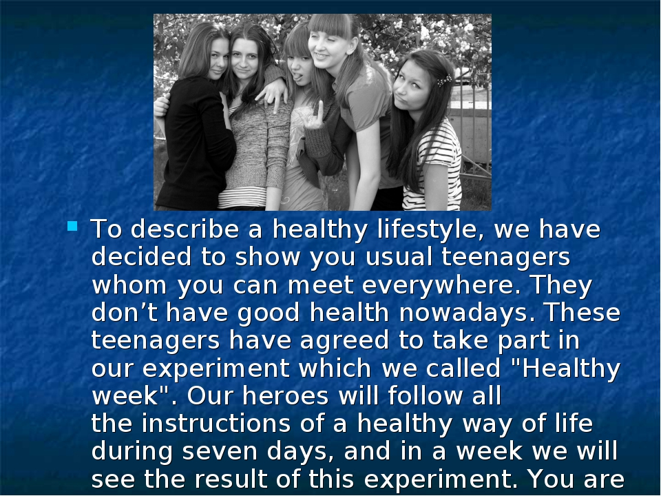 To describe a healthy lifestyle, we have decided to show you usual teenagers...