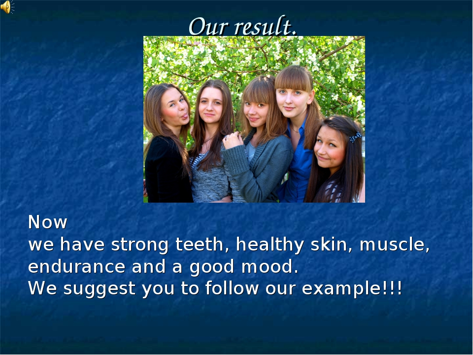 Our result. Now we have strong teeth, healthy skin, muscle, endurance and a g...