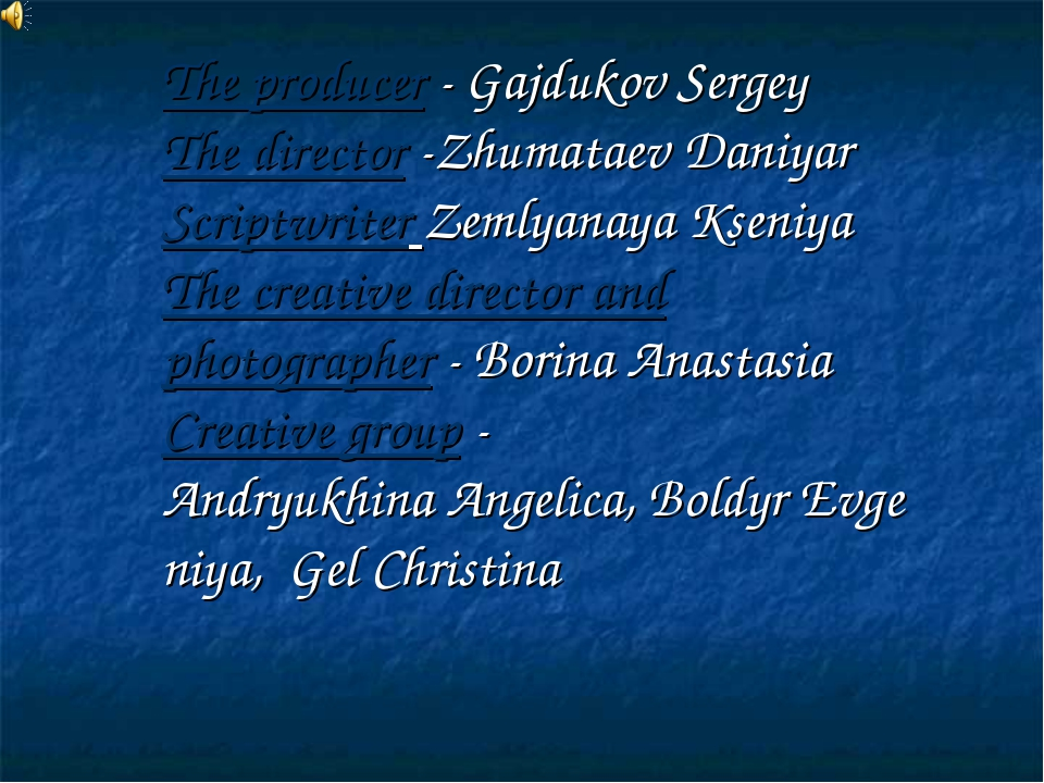The producer - Gajdukov Sergey The director -Zhumataev Daniyar Scriptwriter Z...