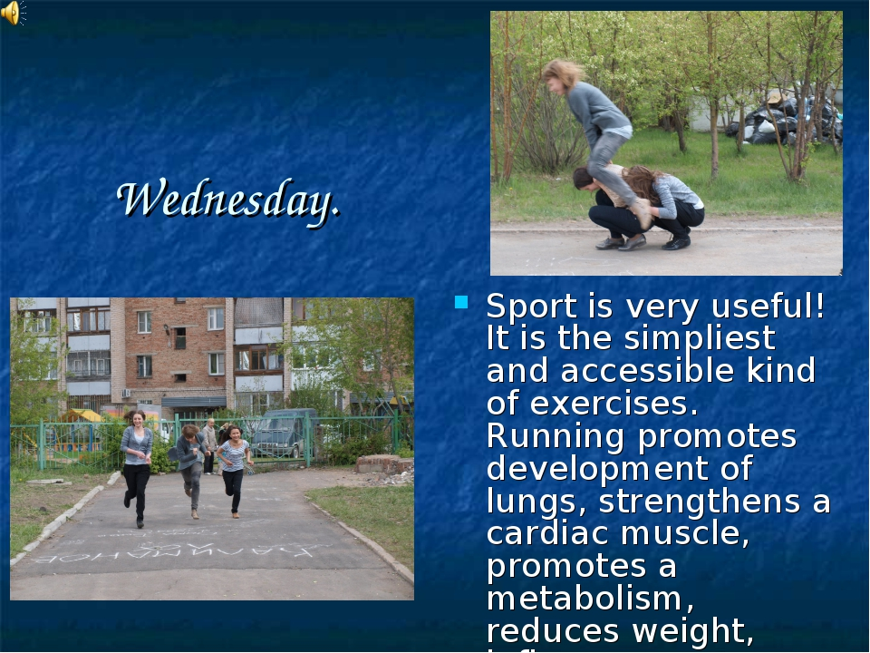 Wednesday. Sport is very useful! It is the simpliest and accessible kind of e...