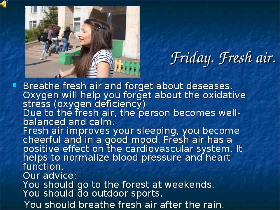 Friday. Fresh air. Breathe fresh air and forget about deseases. Oxygen will h...