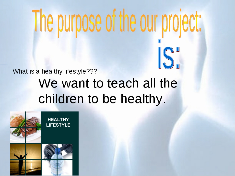 We want to teach all the children to be healthy. What is a healthy lifestyle???