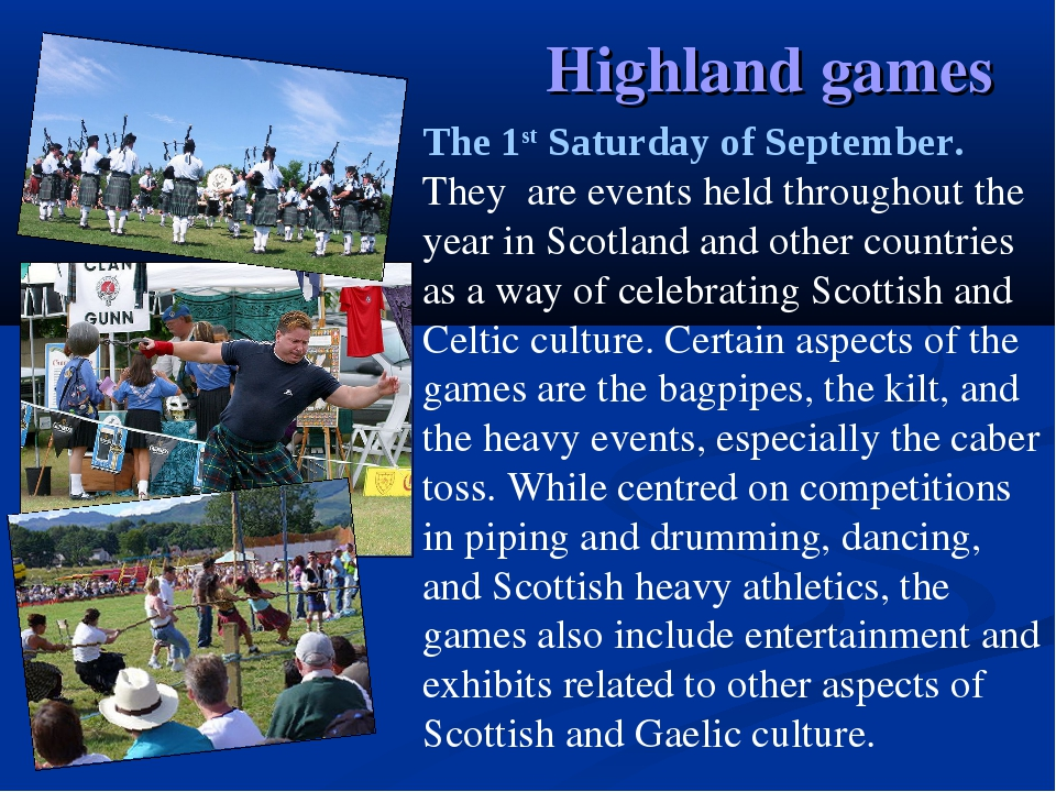 Highland games The 1st Saturday of September. They are events held throughout...
