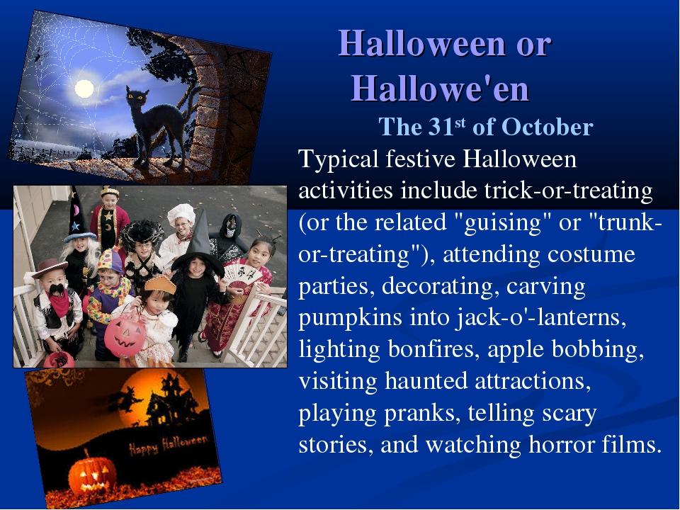 Halloween or Hallowe'en The 31st of October Typical festive Halloween activit...