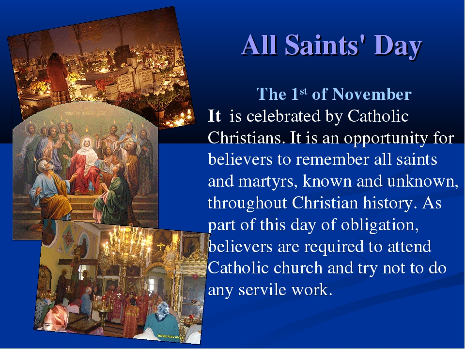 All Saints' Day The 1st of November It is celebrated by Catholic Christians....