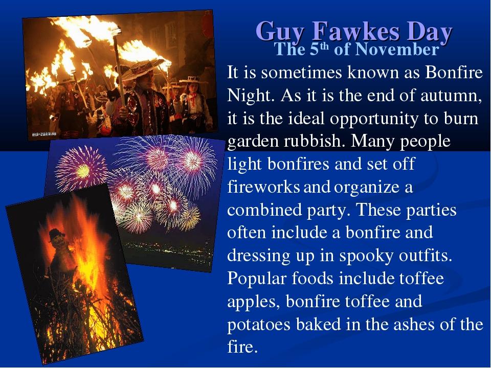 Guy Fawkes Day The 5th of November It is sometimes known as Bonfire Night. As...