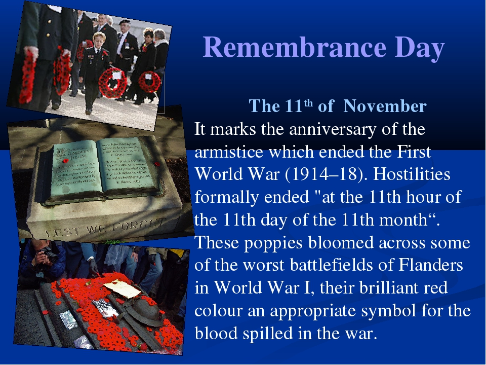 Remembrance Day The 11th of November It marks the anniversary of the armistic...