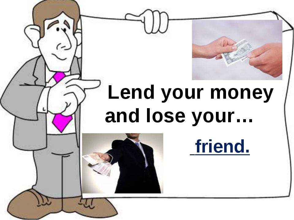 Lend your money and lose your… friend.