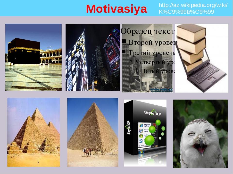 Motivasiya http://az.wikipedia.org/wiki/K%C9%99b%C9%99