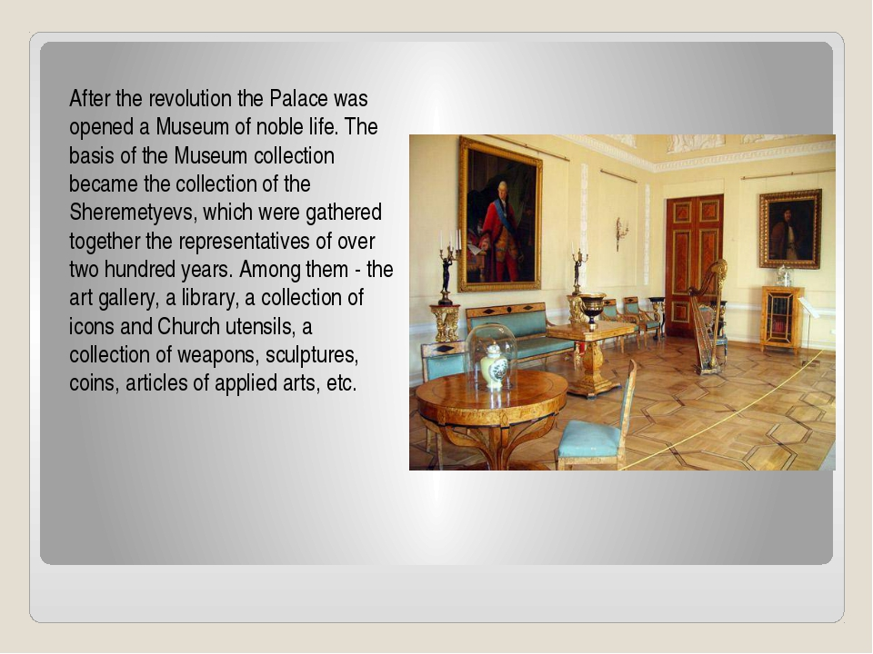 After the revolution the Palace was opened a Museum of noble life. The basis...