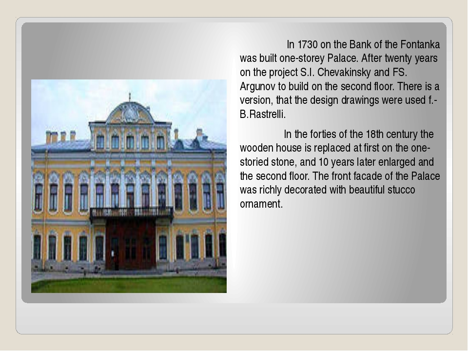In 1730 on the Bank of the Fontanka was built one-storey Palace. After tw...