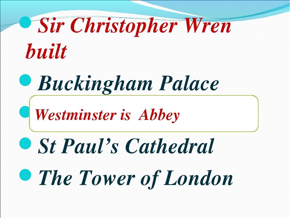 Sir Christopher Wren built Buckingham Palace Westminster is Abbey St Paul's C...
