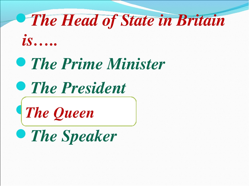 The Head of State in Britain is….. The Prime Minister The President The Queen...