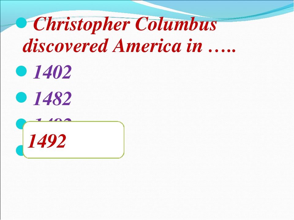Christopher Columbus discovered America in ….. 1402 1482 1492 1392 1492