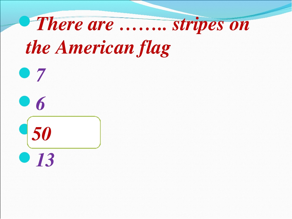 There are …….. stripes on the American flag 7 6 50 13 50