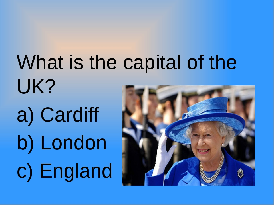 What is the capital of the UK? a) Cardiff b) London c) England