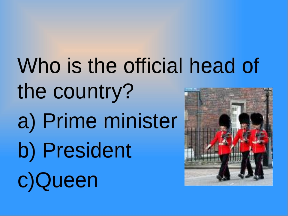 Who is the official head of the country? a) Prime minister b) President c)Qu...