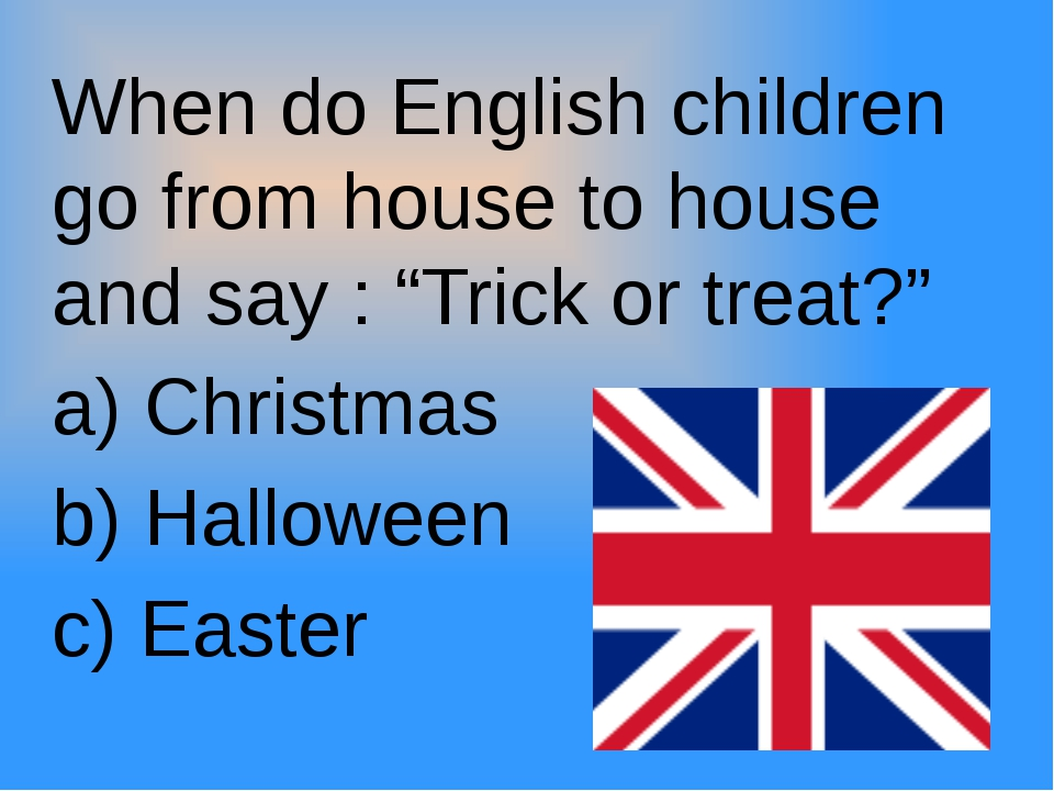 "When do English children go from house to house and say : ""Trick or treat?""..."