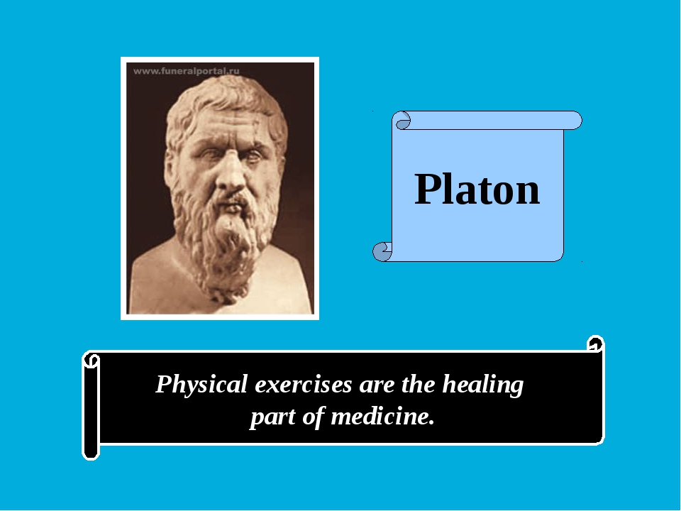 Physical exercises are the healing part of medicine. Platon