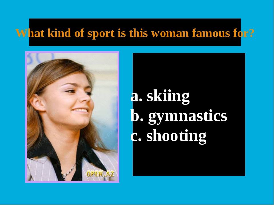 What kind of sport is this woman famous for? skiing b. gymnastics c. shooting