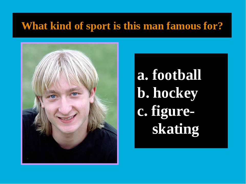 What kind of sport is this man famous for? football hockey figure- skating