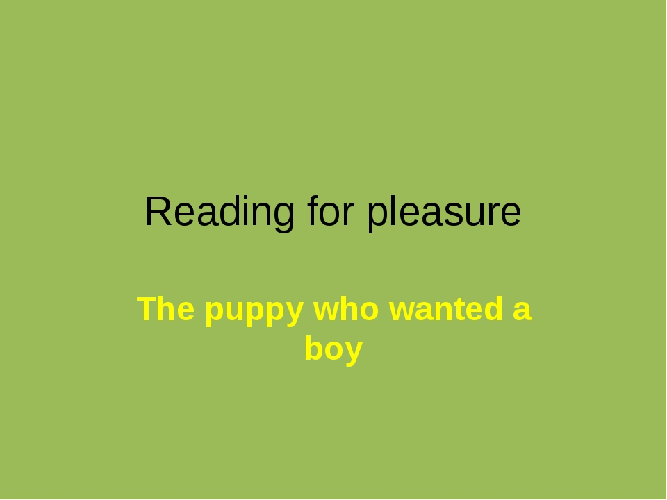 Reading for pleasure The puppy who wanted a boy
