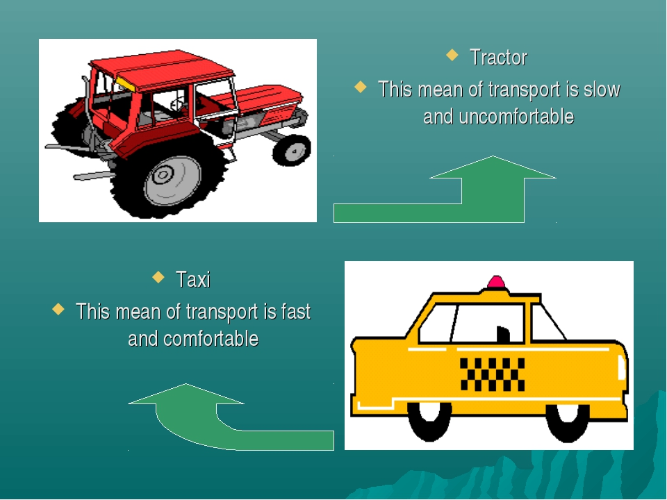Tractor This mean of transport is slow and uncomfortable Taxi This mean of tr...