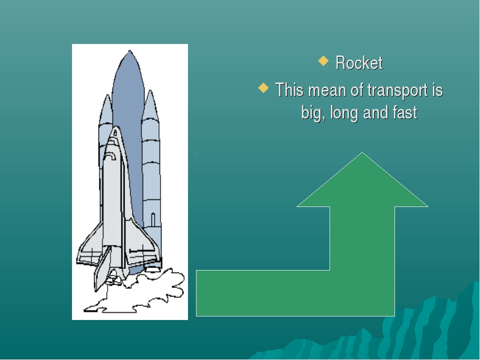 Rocket This mean of transport is big, long and fast
