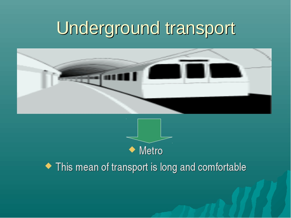 Underground transport Metro This mean of transport is long and comfortable