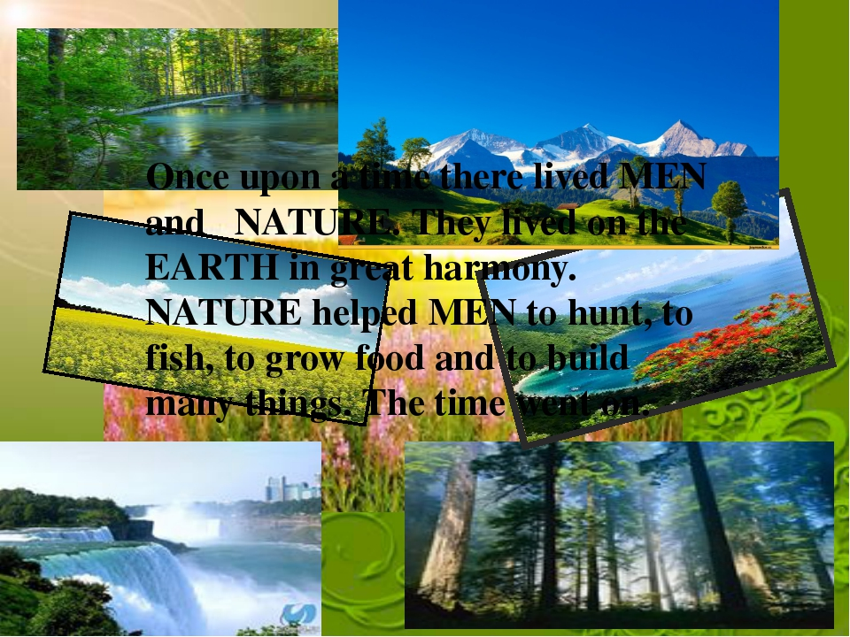 Once upon a time there lived MEN and NATURE. They lived on the EARTH in great...