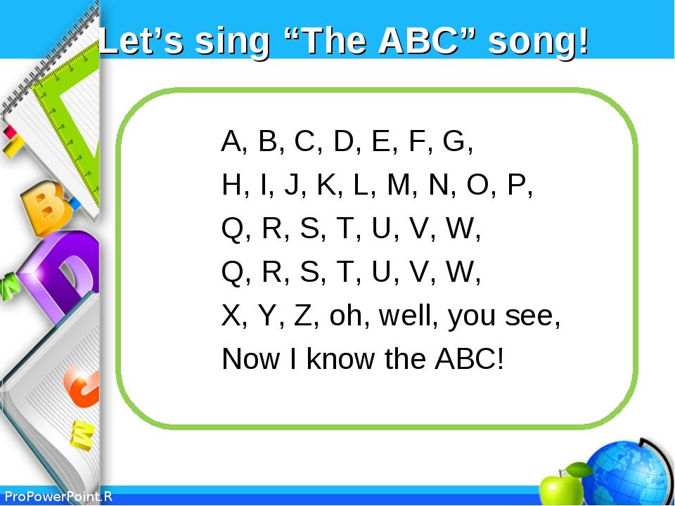 """Let's sing """"The ABC"""" song! A, B, C, D, E, F, G, H, I, J, K, L, M, N, O, P, Q,..."""