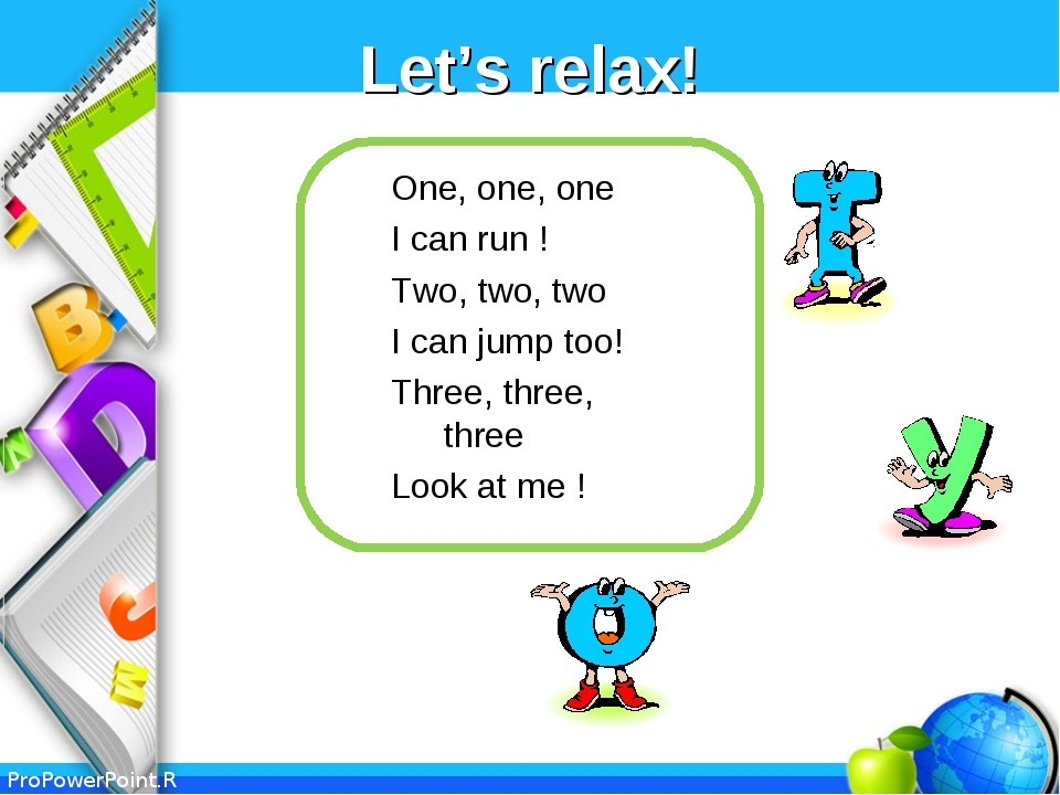 Let's relax! One, one, one  I can run ! Two, two, two I can jump too! Thre...