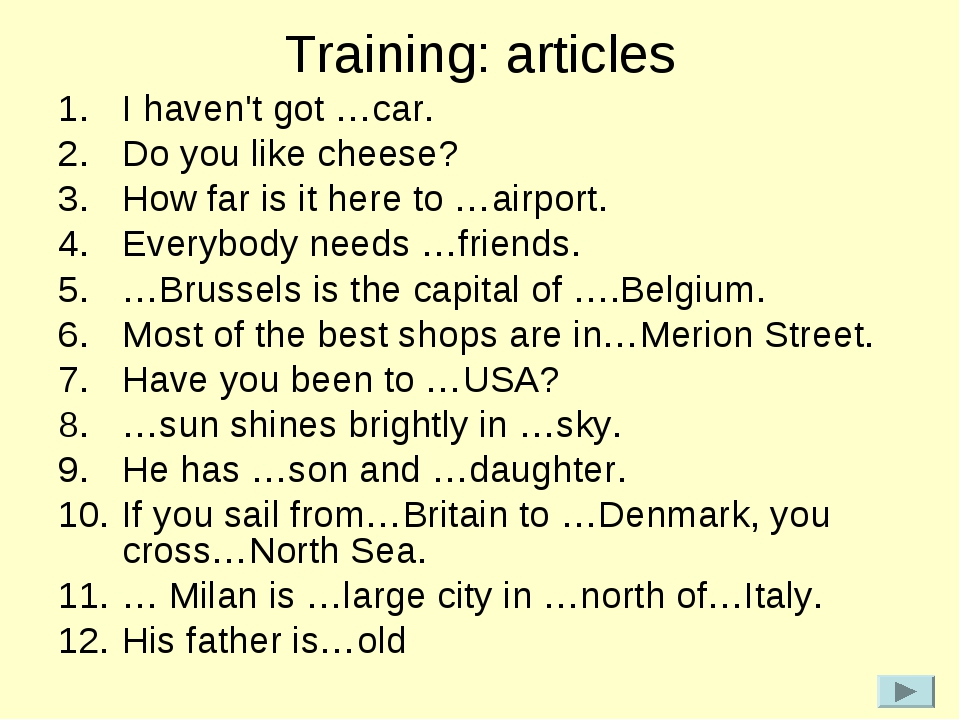Training: articles I haven't got …car. Do you like cheese? How far is it here...