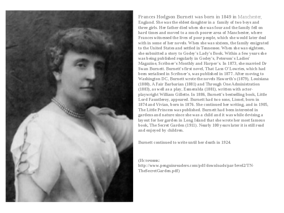 Frances Hodgson Burnett was born in 1849 in Manchester, England. She was t...