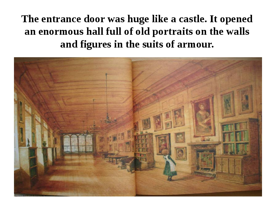 The entrance door was huge like a castle. It opened an enormous hall full of...