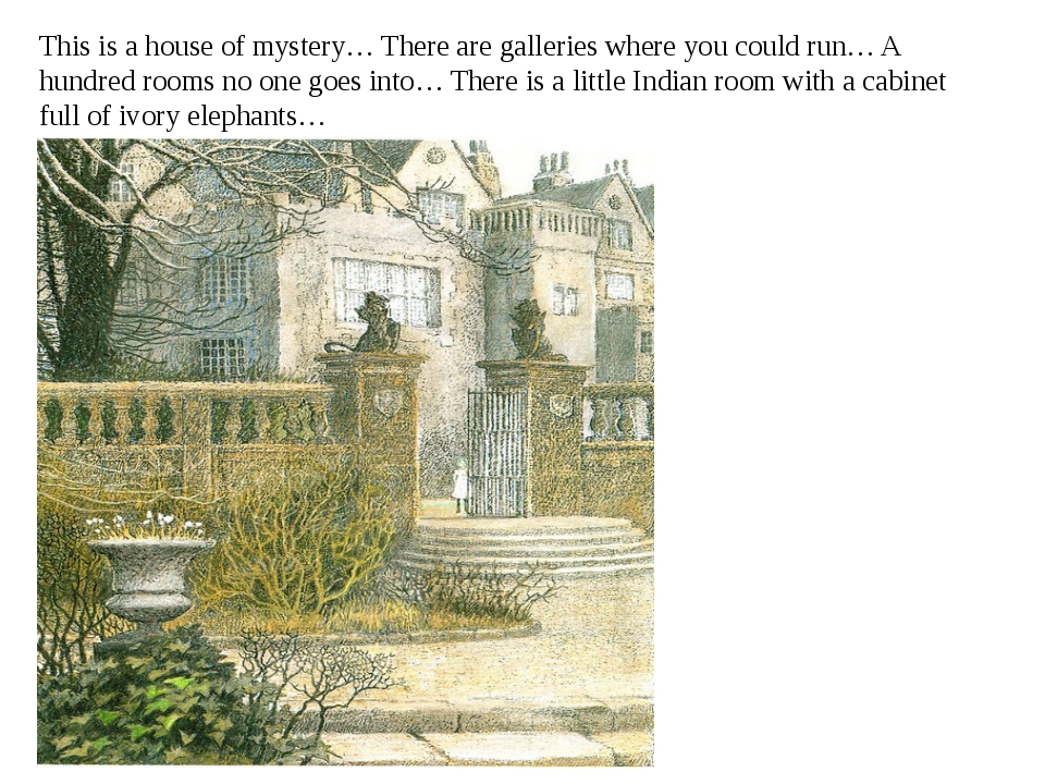 This is a house of mystery… There are galleries where you could run… A hundre...