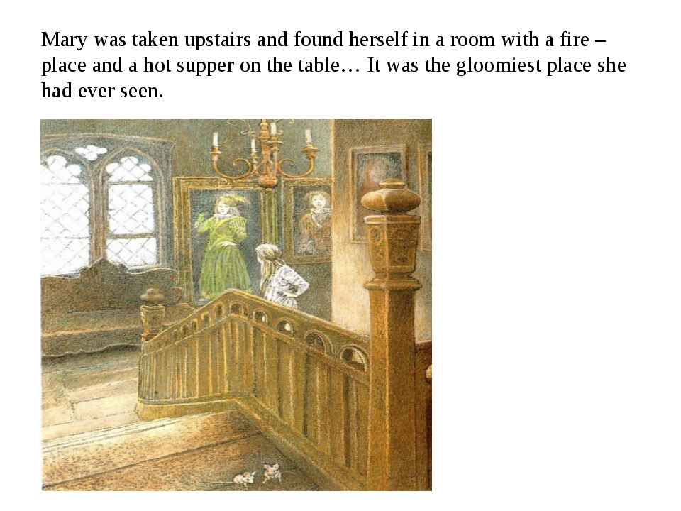 Mary was taken upstairs and found herself in a room with a fire –place and a...