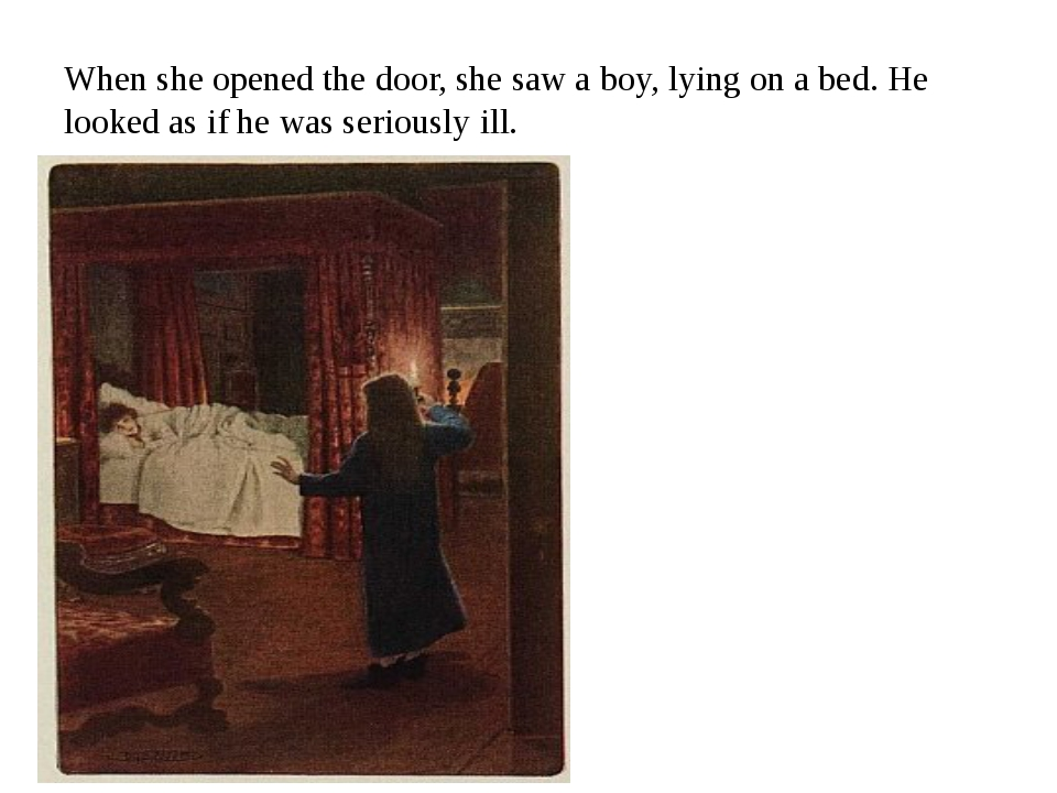When she opened the door, she saw a boy, lying on a bed. He looked as if he w...