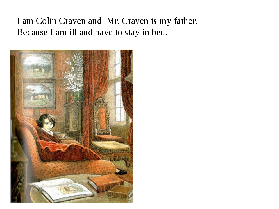 I am Colin Craven and Mr. Craven is my father. Because I am ill and have to s...
