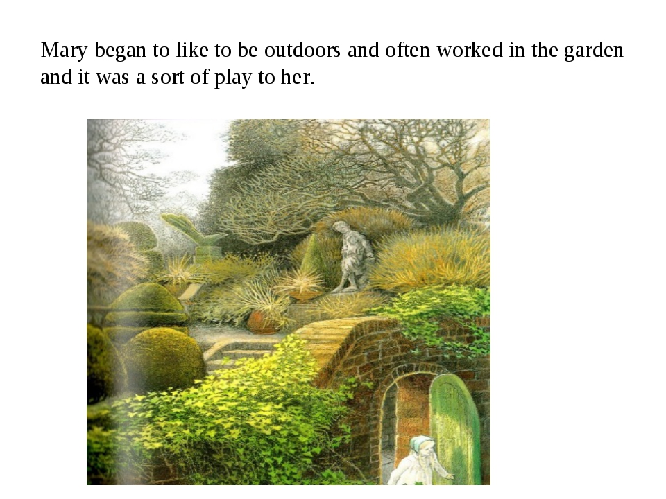 Mary began to like to be outdoors and often worked in the garden and it was a...