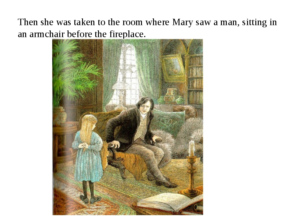 Then she was taken to the room where Mary saw a man, sitting in an armchair b...