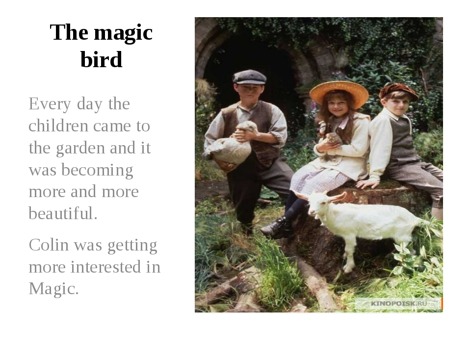 The magic bird Every day the children came to the garden and it was becoming...