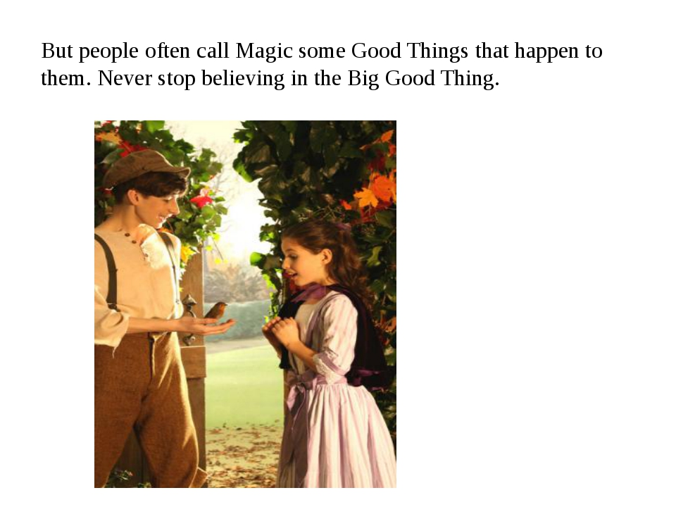 But people often call Magic some Good Things that happen to them. Never stop...