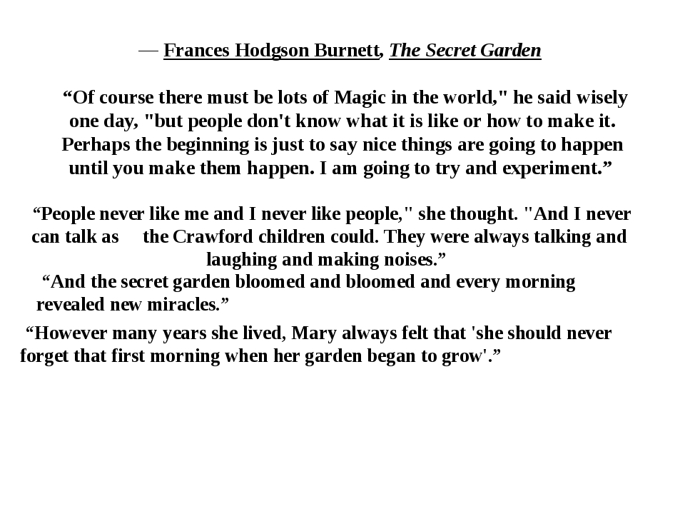 """― Frances Hodgson Burnett, The Secret Garden """"Of course there must be lots of..."""